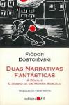 Duas narrativas fantásticas - A dócil e O sonho de um homem ridículo - Fyodor Dostoyevsky