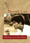 Bruce Lee: Wisdom for the Way - Bruce Lee