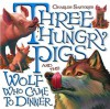 Three Hungry Pigs and the Wolf Who Came to Dinner - Charles Santore