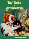 """Dog Books"" of Albert Payson Terhune - Albert Payson Terhune, William Roscoe"