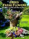 Dried Fresh Flowers: When to Pick and How to Dry - Elizabeth Bullivant
