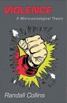 Violence: A Micro-Sociological Theory - Randall Collins