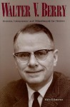 Walter V. Berry: Inventor, Entrepreneur, and Philanthropist for Children - Walter R. Borneman