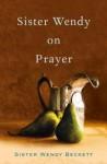 Sister Wendy on Prayer - Wendy Beckett
