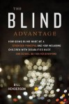 The Blind Advantage: How Going Blind Made Me a Stronger Principal and How Including Children with Disabilities Made Our School Better for E - William Henderson