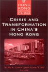 Crisis and Transformation in China's Hong Kong - Ming K. Chan