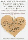 Live and Let Love: Notes from Extraordinary Women on the Layers, the Laughter, and the Litter of Love - Andrea Buchanan, Lee Woodruff