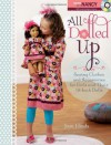All Dolled Up: Sewing Clothes and Accessories for Girls and Their 18-Inch Dolls - Joan Hinds, Nancy Zieman