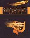 Building Skin-On-Frame Boats - Robert Morris