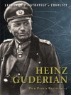 Heinz Guderian: The background, strategies, tactics and battlefield experiences of the greatest commanders of history - Pier Battistelli, Adam Hook