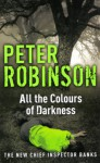 All The Colours Of Darkness (Inspector Banks, #18) - Peter Robinson
