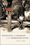 Psychology and Selfhood in the Segregated South - Anne Rose