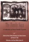The Family Saga: A Collection of Texas Family Legends - Francis Edward Abernethy, Francis Edward Abernethy, Jerry Bryan Lincecum