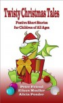 Twisty Christmas Tales - Festive Short Stories for Children of All Ages - Eileen Mueller, Alicia Ponder, Peter Friend, Geoff Popham