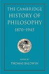 The Cambridge History of Philosophy 1870 1945 - Thomas Baldwin