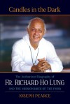 Candles in the Dark: The Authorized Biography of Fr. Ho Lung and the Missionaries of the Poor - Joseph Pearce