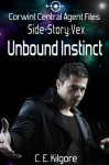 Unbound Instinct (Corwint Central Agent Files) - C.E. Kilgore