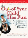 The Out-of-Sync Child Has Fun: Activities for Children with Sensory Processing Disorder - Carol Stock Kranowitz, Trude Turnquist