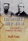 Theophilus Shepstone and the Forging of Natal: African Autonomy and Settler Colonialism in the Making of Traditional Authority - Jeff Guy