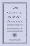 God Glorified in Man's Dependence - Jonathan Edwards
