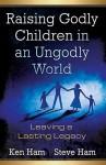 Raising Godly Children in an Ungodly World - Ken Ham, Steve Ham