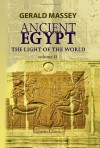 Ancient Egypt, the Light of the World: A Work of Reclamation and Restitution in Twelve Books - Gerald Massey