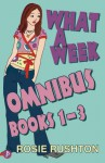 """What A Week Omnibus: """"What A Week To Fall In Love"""", """"What A Week To Make It Big"""", """"What A Week To Break Free"""" V. 1 3: Books 1 3 - Rosie Rushton"""
