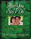 """After You Say """"I Do"""": Making the Most of Your Marriage - H. Norman Wright"""