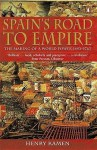 Spain's Road to Empire: The Making of a World Power, 1492-1763 - Henry Kamen