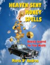 Heaven Sent Money Spells - Divinely Inspired For Your Wealth - Maria D' Andrea, Timothy Green Beckley, Tim R. Swartz