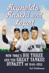 Reynolds, Raschi and Lopat: New York's Big Three and Great Yankee Dynasty of 1949-1953 - Sol Gittleman