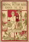 The Moving Picture Boys Under the Sea; or, The Treasure of the Lost Ship - Victor Appleton