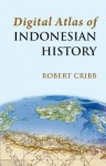 Digital Atlas Of Indonesian History - Robert Cribb