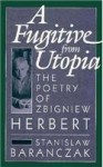 A Fugitive from Utopia: The Poetry of Zbignew Herbert - Stanisław Barańczak