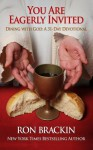You Are Eagerly Invited: Dining with God: A 30-Day Devotional - Ron Brackin