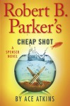 Robert B. Parker's Cheap Shot - Ace Atkins