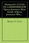 Donizetti's LUCIA DI LAMMERMOOR Opera Journeys Mini Guide (Opera Journeys Mini Guide Series) - Burton D. Fisher