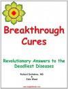 Breakthrough Cures - Revolutionary Answers to the Deadliest Diseases - Richard DeAndrea, John Wood