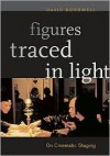 Figures Traced in Light: On Cinematic Staging - David Bordwell
