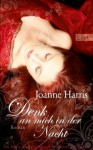 Denk an mich in der Nacht - Joanne Harris, Adelheid Zöfel