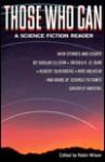 Those Who Can: A Science Fiction Reader - James Gunn, Ursula K. Le Guin, Damon Knight, Joanna Russ, Frederik Pohl, Jack Williamson, Robin Scott Wilson, Kate Wilhelm, Harlan Ellison, Samuel R. Delany, Daniel Keyes, Robert Silverberg