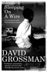 Sleeping On A Wire: Conversations With Palestinians In Israel - David Grossman