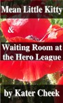 """Mean Little Kitty"" and ""Waiting Room at the Hero League"" - Kater Cheek"