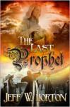 The Last Prophet - Jeff W Horton