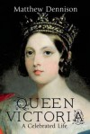 Queen Victoria: A Life of Contradictions - Matthew Dennison