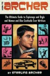 How to Archer: The Ultimate Guide to Espionage, Style, Women, and Cocktails Ever Written - Sterling Archer