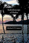 Kaleidoscope of Haiku - Michael O'Connor