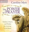 The Power of Prayer: Guidance, Prayers, and Wisdom for Listening to the Divine - Caroline Myss