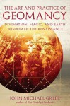 The Art and Practice of Geomancy: Divination, Magic, and Earth Wisdom of the Renaissance - John Michael Greer