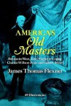 America's Old Masters: Benjamin West, John Singleton Copley, Charles Willson Peale and Gilbert Stuart - James Thomas Flexner